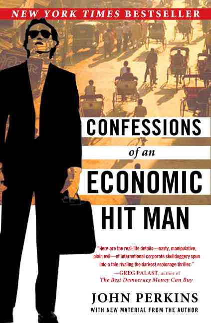 """confessions of an economic hit man Confessions of an economic hit man [john perkins] on amazoncom free  shipping on qualifying offers economic hit men, """" john perkins writes, """"are  highly."""